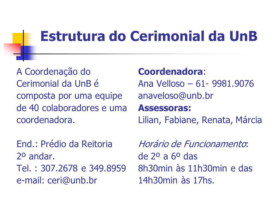 Estrutura do Cerimonial da UnB A Coordenação do Cerimonial da UnB é composta por uma equipe de 40 colaboradores e uma coordenadora. End.: Prédio da Re
