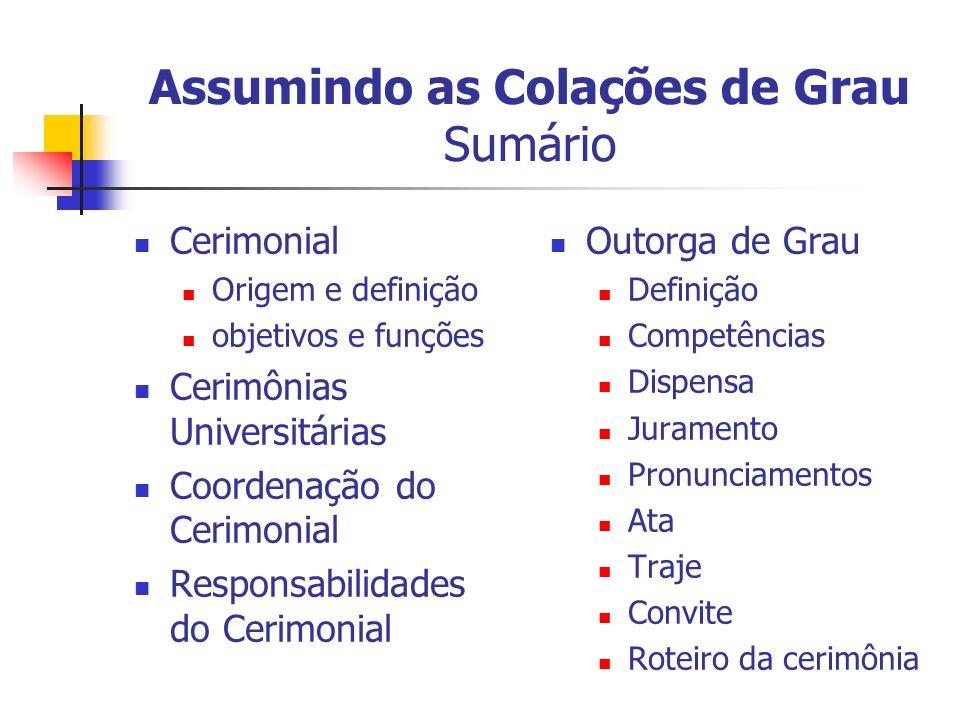 Assumindo as Colações de Grau Sumário Cerimonial Origem e definição objetivos e funções Cerimônias Universitárias Coordenação do Cerimonial Responsabi