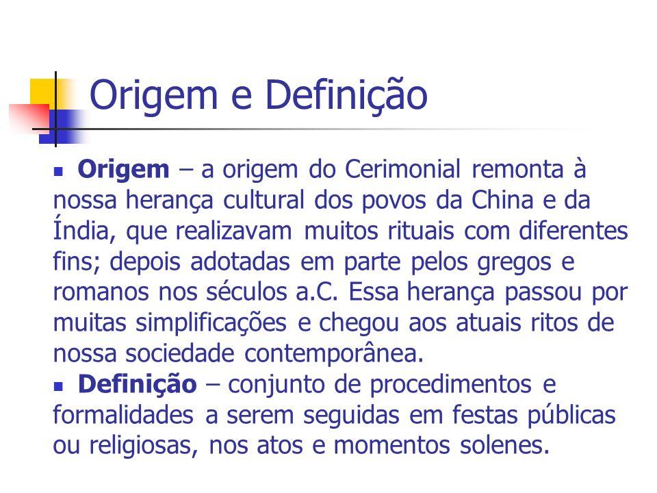 Origem e Definição Origem – a origem do Cerimonial remonta à nossa herança cultural dos povos da China e da Índia, que realizavam muitos rituais com d