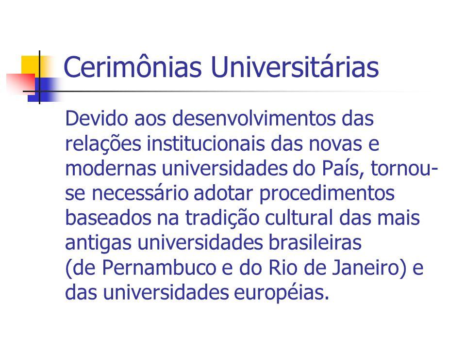 Cerimônias Universitárias Devido aos desenvolvimentos das relações institucionais das novas e modernas universidades do País, tornou- se necessário ad