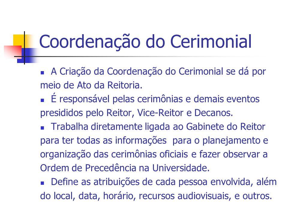 Coordenação do Cerimonial A Criação da Coordenação do Cerimonial se dá por meio de Ato da Reitoria. É responsável pelas cerimônias e demais eventos pr