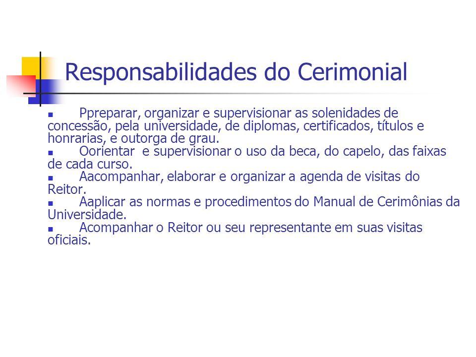 Responsabilidades do Cerimonial Ppreparar, organizar e supervisionar as solenidades de concessão, pela universidade, de diplomas, certificados, título