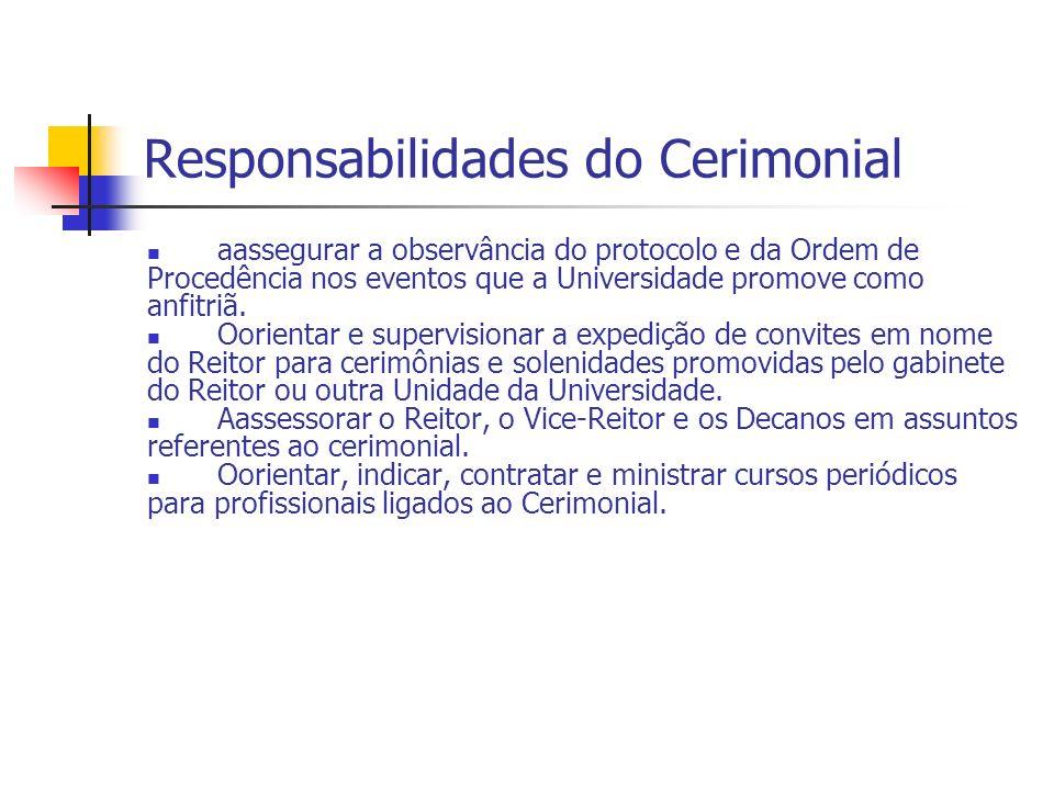 Responsabilidades do Cerimonial aassegurar a observância do protocolo e da Ordem de Procedência nos eventos que a Universidade promove como anfitriã.