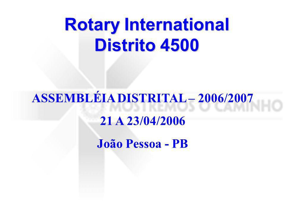 Rotary International Distrito 4500 ASSEMBLÉIA DISTRITAL – 2006/2007 21 A 23/04/2006 João Pessoa - PB