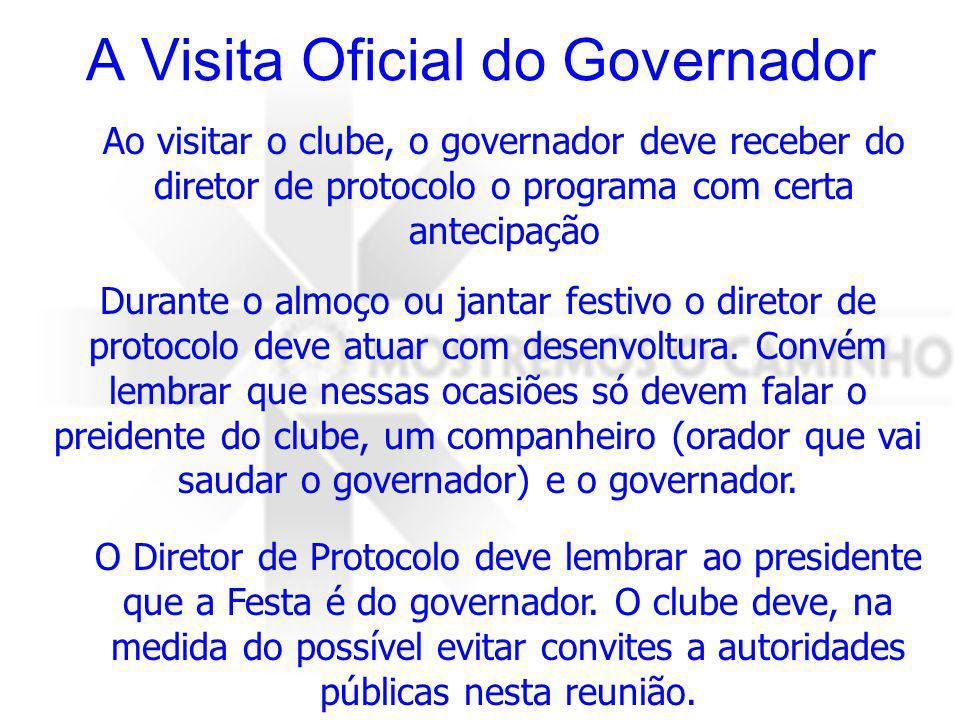 A Visita Oficial do Governador Ao visitar o clube, o governador deve receber do diretor de protocolo o programa com certa antecipação Durante o almoço ou jantar festivo o diretor de protocolo deve atuar com desenvoltura.