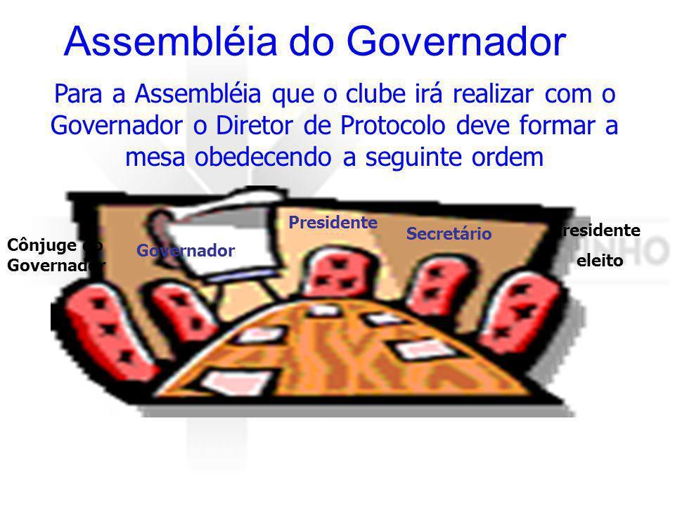 Assembléia do Governador Para a Assembléia que o clube irá realizar com o Governador o Diretor de Protocolo deve formar a mesa obedecendo a seguinte o