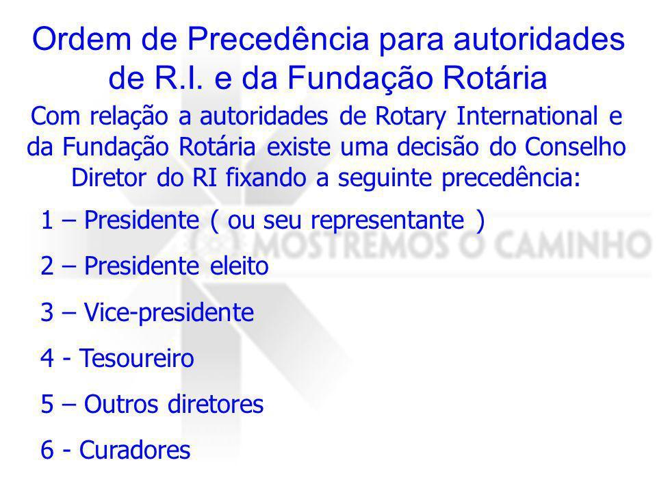 Ordem de Precedência para autoridades de R.I. e da Fundação Rotária Com relação a autoridades de Rotary International e da Fundação Rotária existe uma