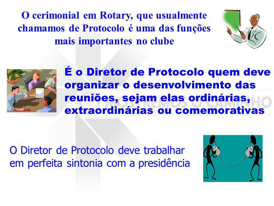 O cerimonial em Rotary, que usualmente chamamos de Protocolo é uma das funções mais importantes no clube É o Diretor de Protocolo quem deve organizar