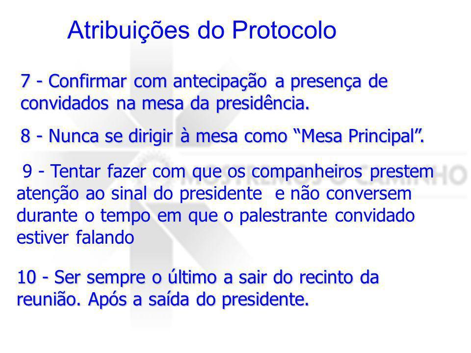 Atribuições do Protocolo 10 - Ser sempre o último a sair do recinto da reunião. Após a saída do presidente. 9 - Tentar fazer com que os companheiros p