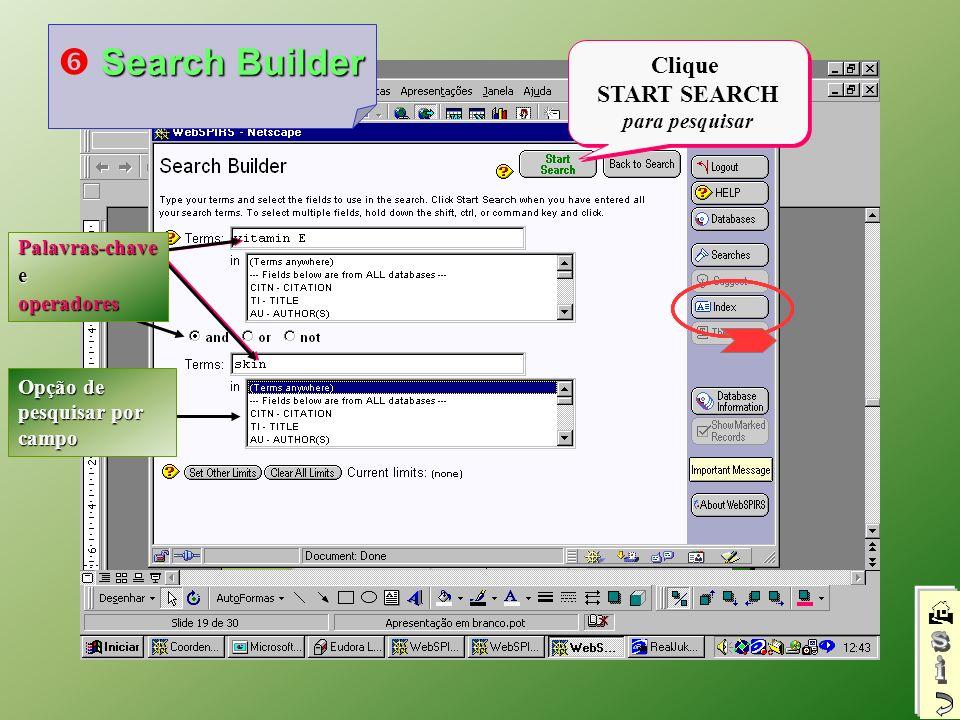 Opção de pesquisar por campo Palavras-chaveeoperadores Clique START SEARCH para pesquisar Clique START SEARCH para pesquisar Search Builder