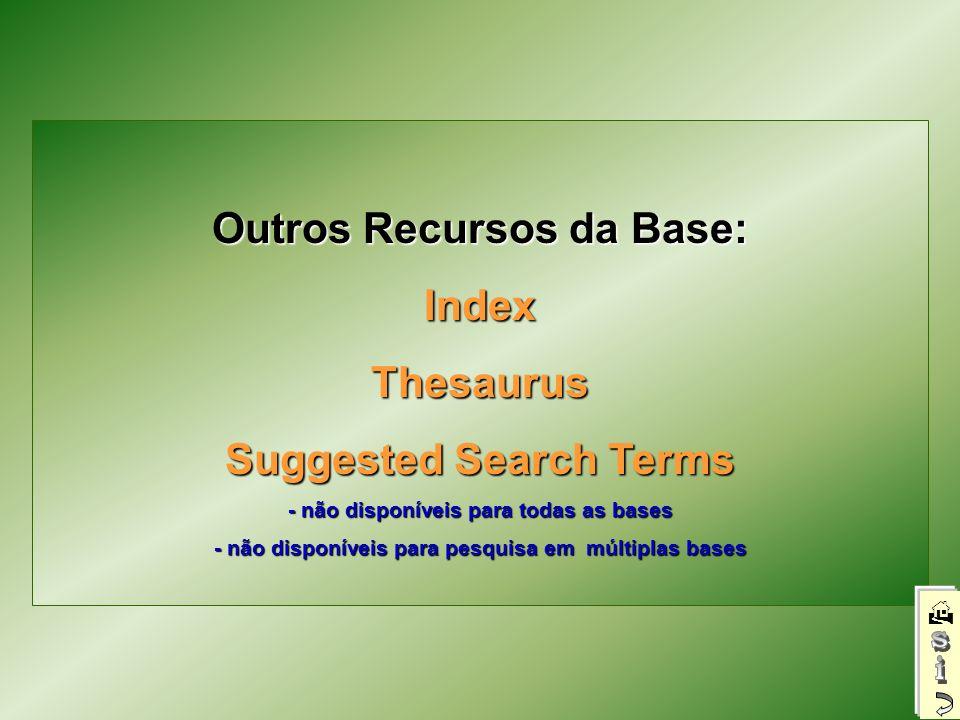 Outros Recursos da Base: IndexThesaurus Suggested Search Terms - não disponíveis para todas as bases - não disponíveis para pesquisa em múltiplas bases