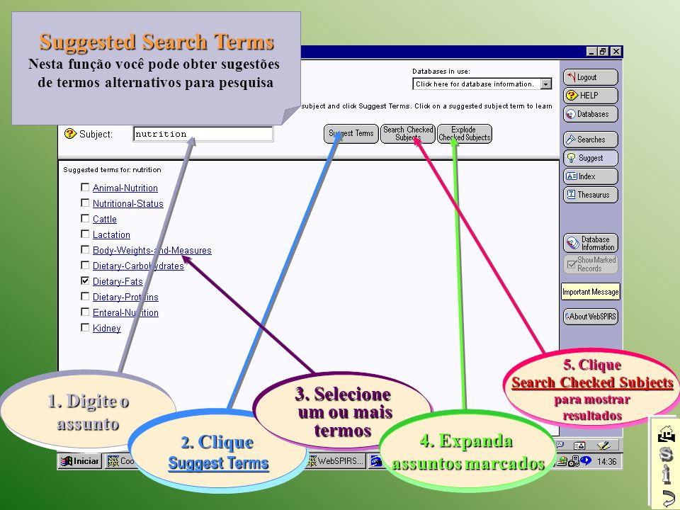 1. Digite o assunto 2. Clique Suggest Terms 3. Selecione um ou mais um ou maistermos 4. Expanda assuntos marcados Suggested Search Terms Nesta função