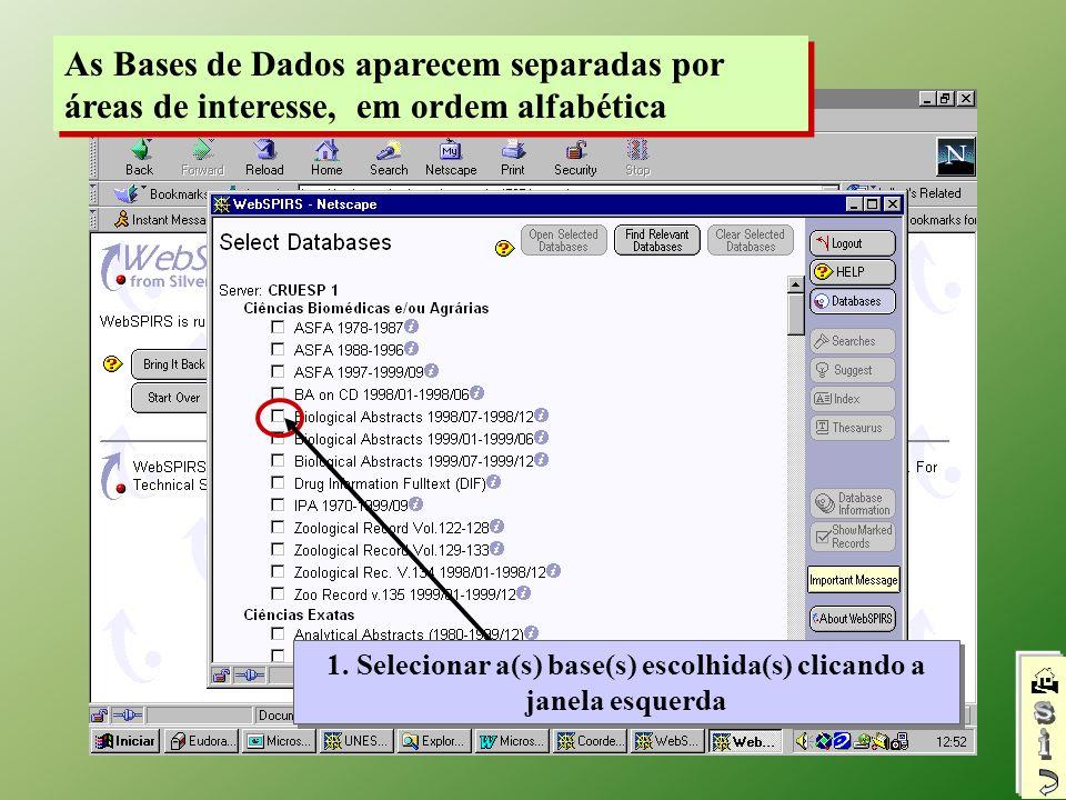 As Bases de Dados aparecem separadas por áreas de interesse, em ordem alfabética 1. Selecionar a(s) base(s) escolhida(s) clicando a janela esquerda