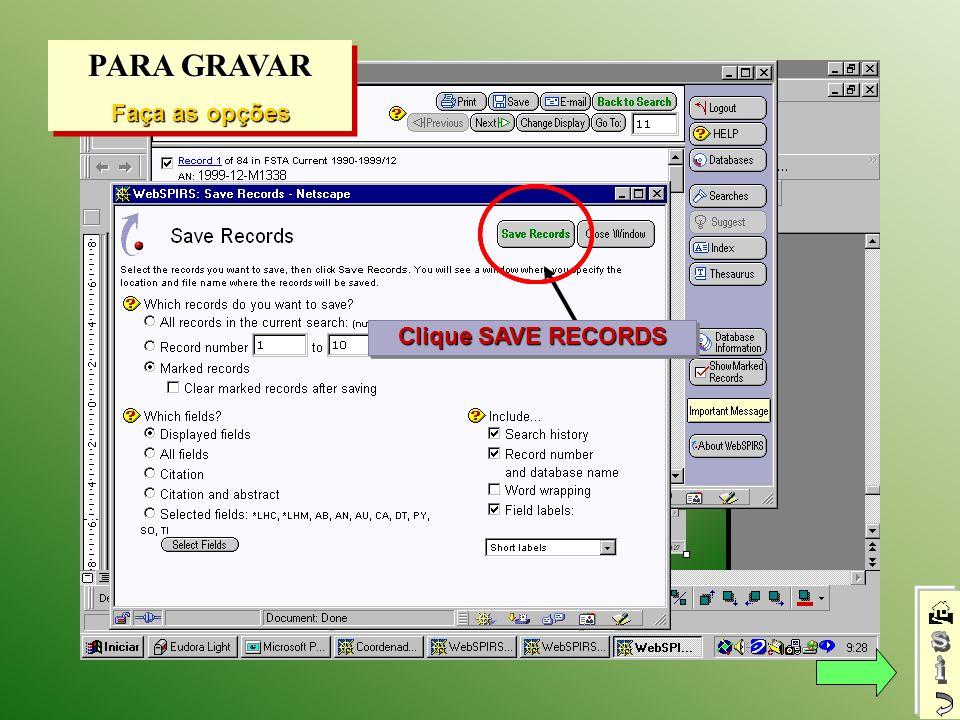 PARA GRAVAR Faça as opções PARA GRAVAR Faça as opções Clique SAVE RECORDS