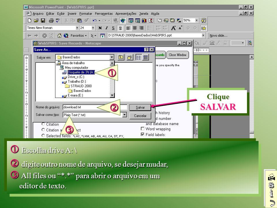 Escolha drive A: \ Escolha drive A: \ Clique SALVAR digite outro nome de arquivo, se desejar mudar, digite outro nome de arquivo, se desejar mudar, Al