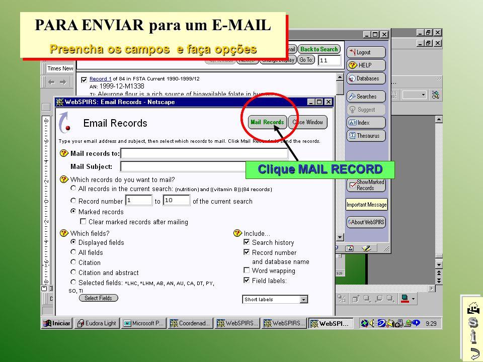 PARA ENVIAR para um E-MAIL Preencha os campos e faça opções PARA ENVIAR para um E-MAIL Preencha os campos e faça opções Clique MAIL RECORD