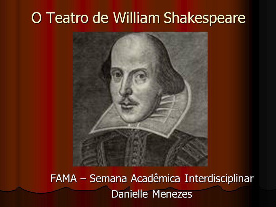 O Teatro de William Shakespeare FAMA – Semana Acadêmica Interdisciplinar Danielle Menezes