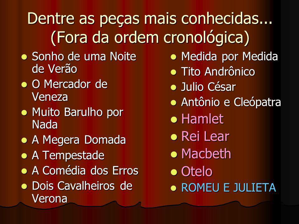 Dentre as peças mais conhecidas... (Fora da ordem cronológica) Medida por Medida Medida por Medida Tito Andrônico Tito Andrônico Julio César Julio Cés