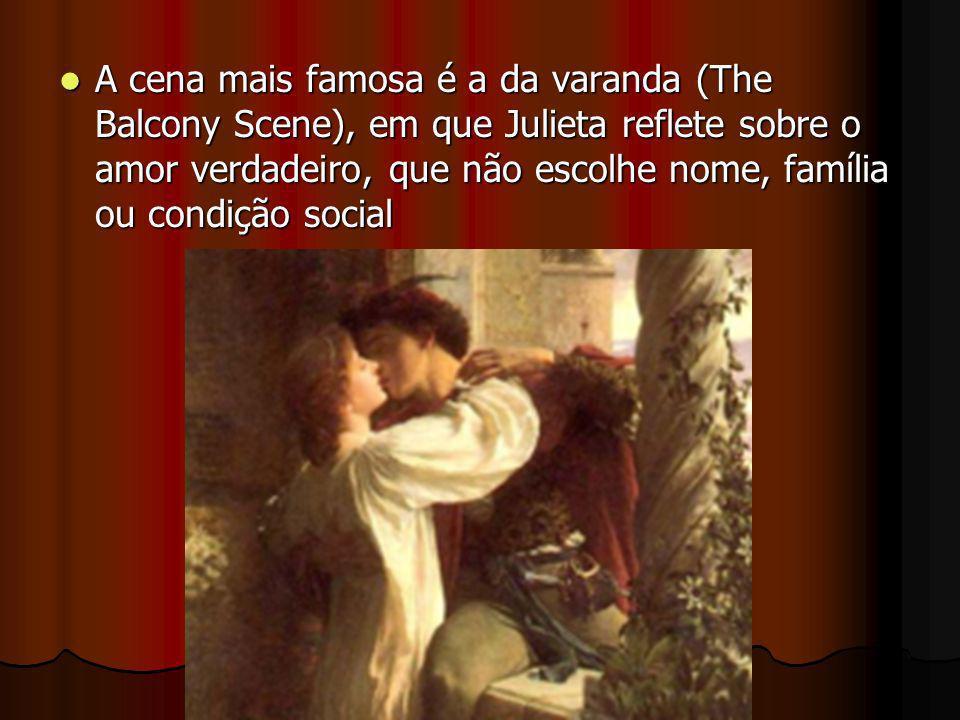 A cena mais famosa é a da varanda (The Balcony Scene), em que Julieta reflete sobre o amor verdadeiro, que não escolhe nome, família ou condição socia