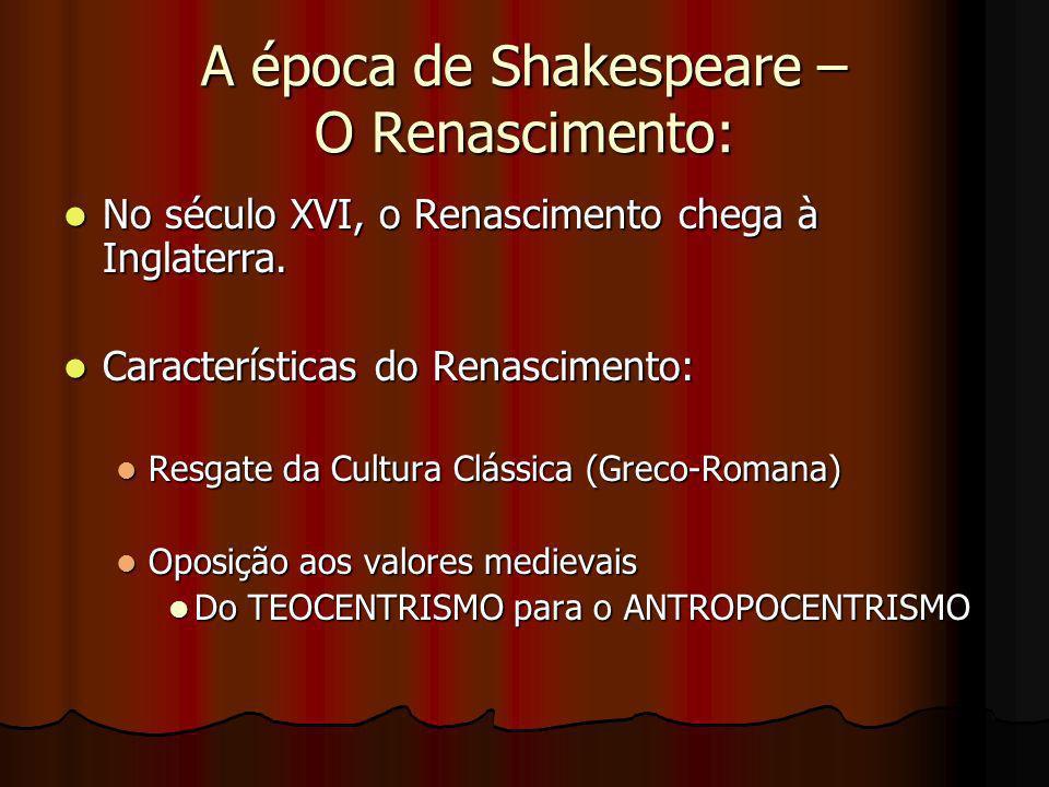 A época de Shakespeare – O Renascimento: No século XVI, o Renascimento chega à Inglaterra. No século XVI, o Renascimento chega à Inglaterra. Caracterí