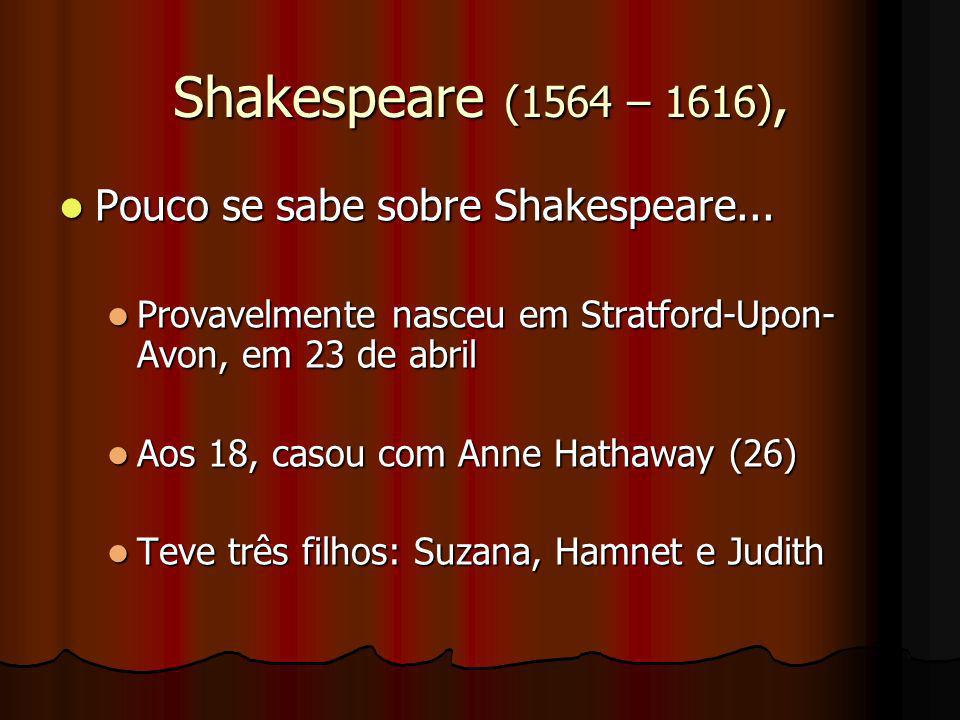 Shakespeare (1564 – 1616), Pouco se sabe sobre Shakespeare... Pouco se sabe sobre Shakespeare... Provavelmente nasceu em Stratford-Upon- Avon, em 23 d