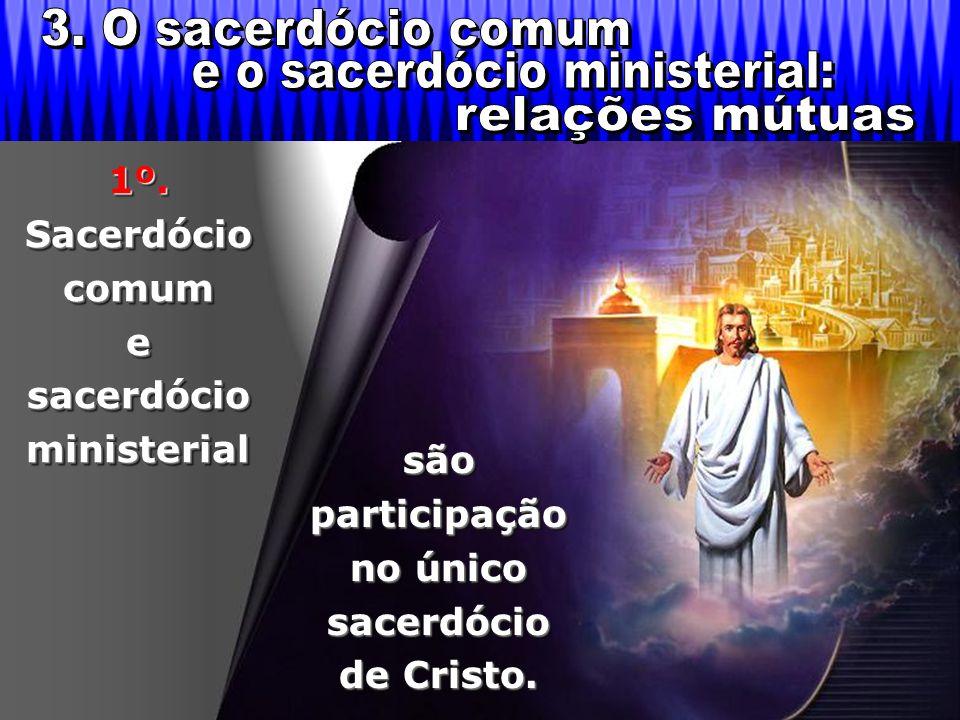 são participação no único sacerdócio de Cristo. 1º. Sacerdócio comum e sacerdócio ministerial
