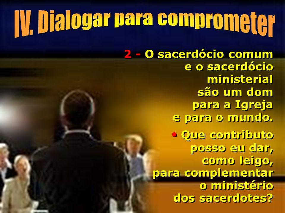 2 - O sacerdócio comum e o sacerdócio ministerial são um dom para a Igreja e para o mundo. Que contributo posso eu dar, como leigo, para complementar