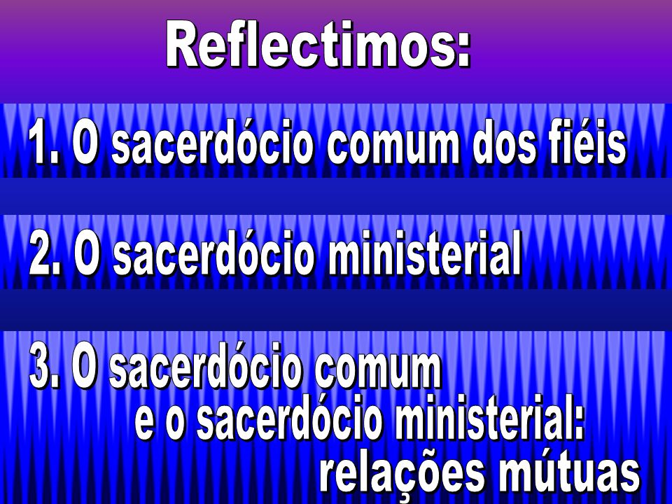 Participando no sacerdócio de Cristo, os ordenados são ministros de Deus e da Igreja.