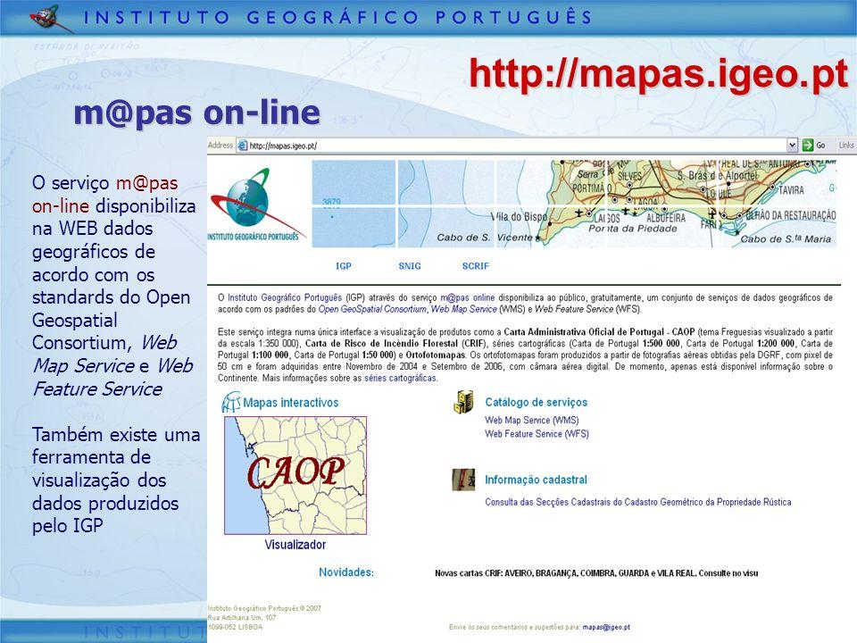 O serviço m@pas on-line disponibiliza na WEB dados geográficos de acordo com os standards do Open Geospatial Consortium, Web Map Service e Web Feature