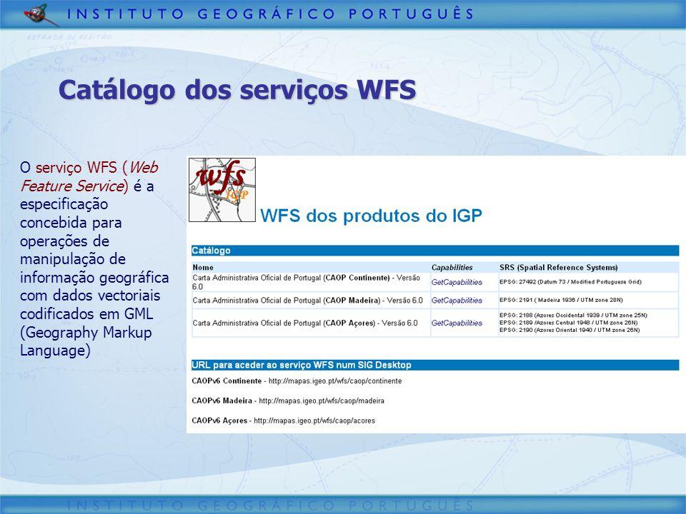 O serviço WFS (Web Feature Service) é a especificação concebida para operações de manipulação de informação geográfica com dados vectoriais codificado