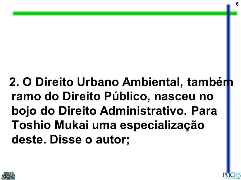 17 (...) a ordenação urbanística da atividade edilícia e a utilização dos instrumentos de intervenção urbanística.