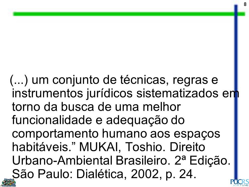 19 Reconhece José Afonso da Silva: Em verdade, o Direito Urbanístico, especialmente no Brasil, forma-se de um conjunto de normas que ainda pertencem a várias instituições jurídicas, parecendo mais adequado considerá-lo, em seu estágio atual, (...)