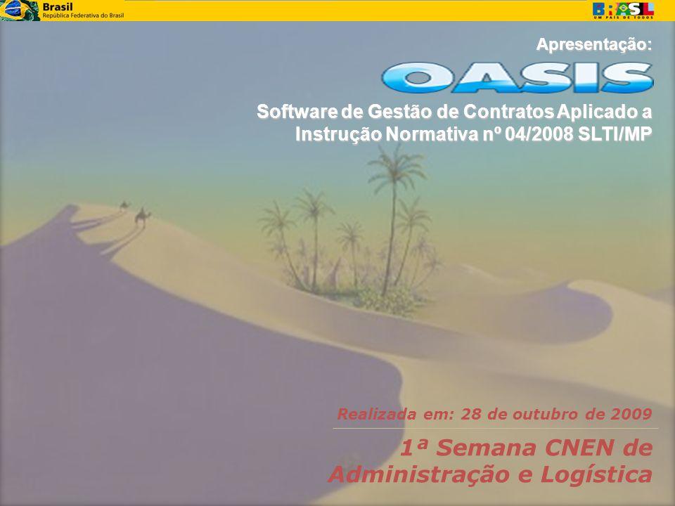 Realizada em: 28 de outubro de 2009 1ª Semana CNEN de Administração e Logística Apresentação: Software de Gestão de Contratos Aplicado a Instrução Nor