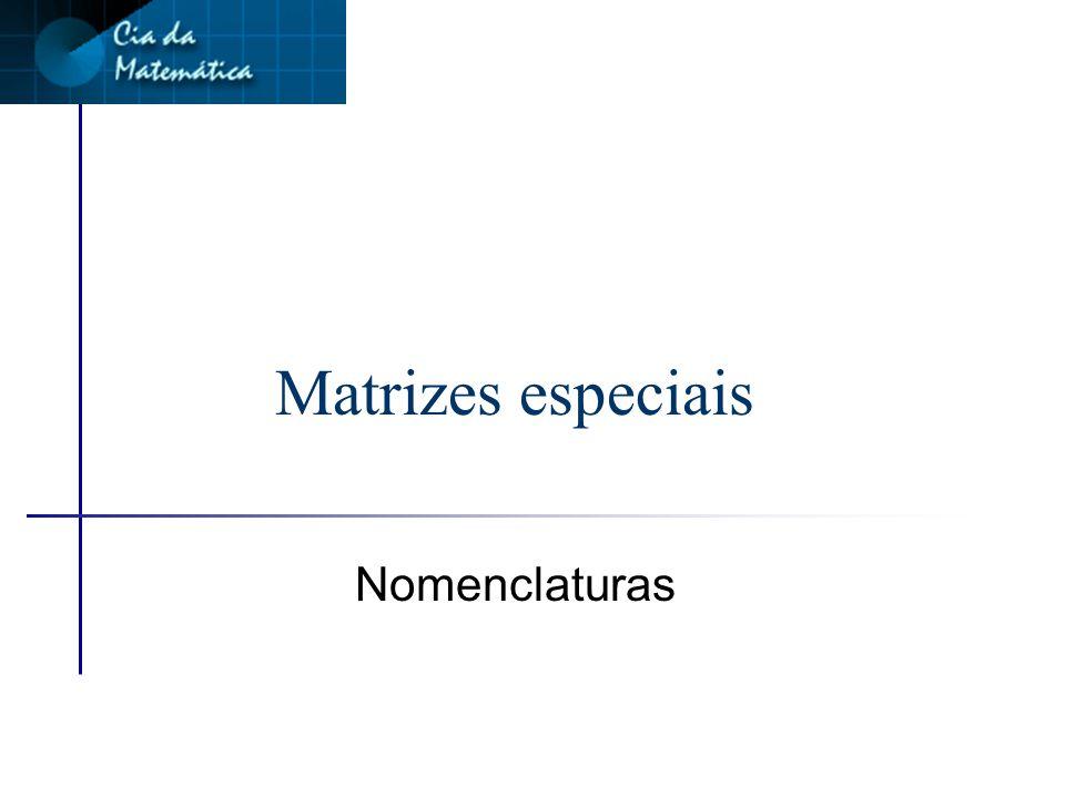 Matriz retangular n Toda matriz é retangular.