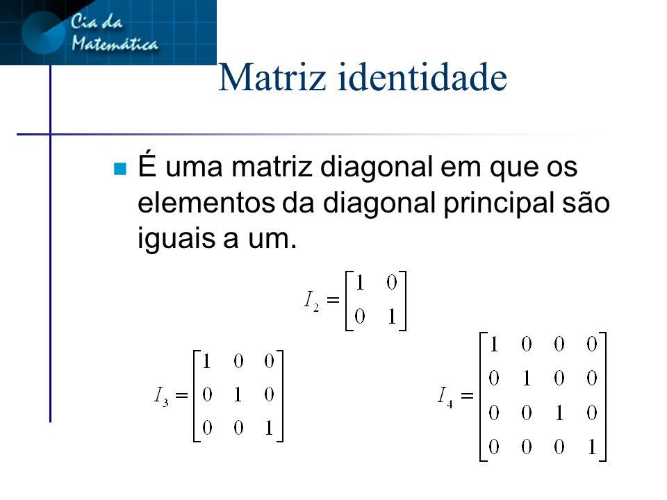 Matriz diagonal - exemplo A=(a ij ) em que a ij =0 para todo i j