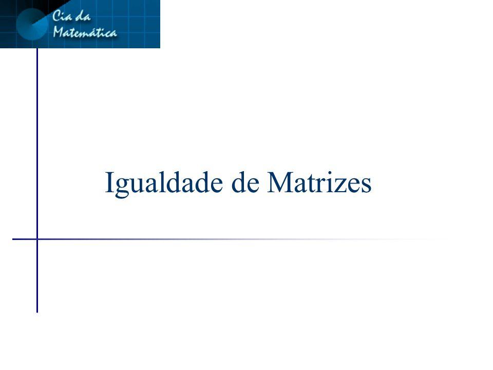 Matriz identidade n É uma matriz diagonal em que os elementos da diagonal principal são iguais a um.