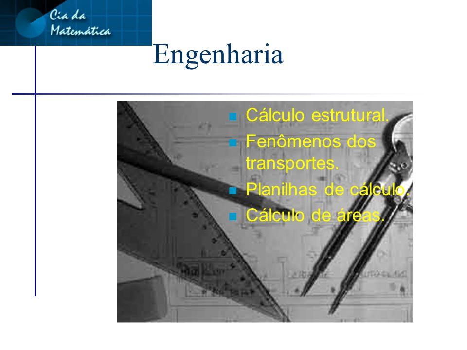 Engenharia n Cálculo estrutural.n Fenômenos dos transportes.