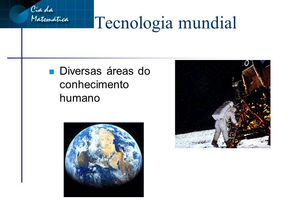 Tecnologia mundial n Diversas áreas do conhecimento humano
