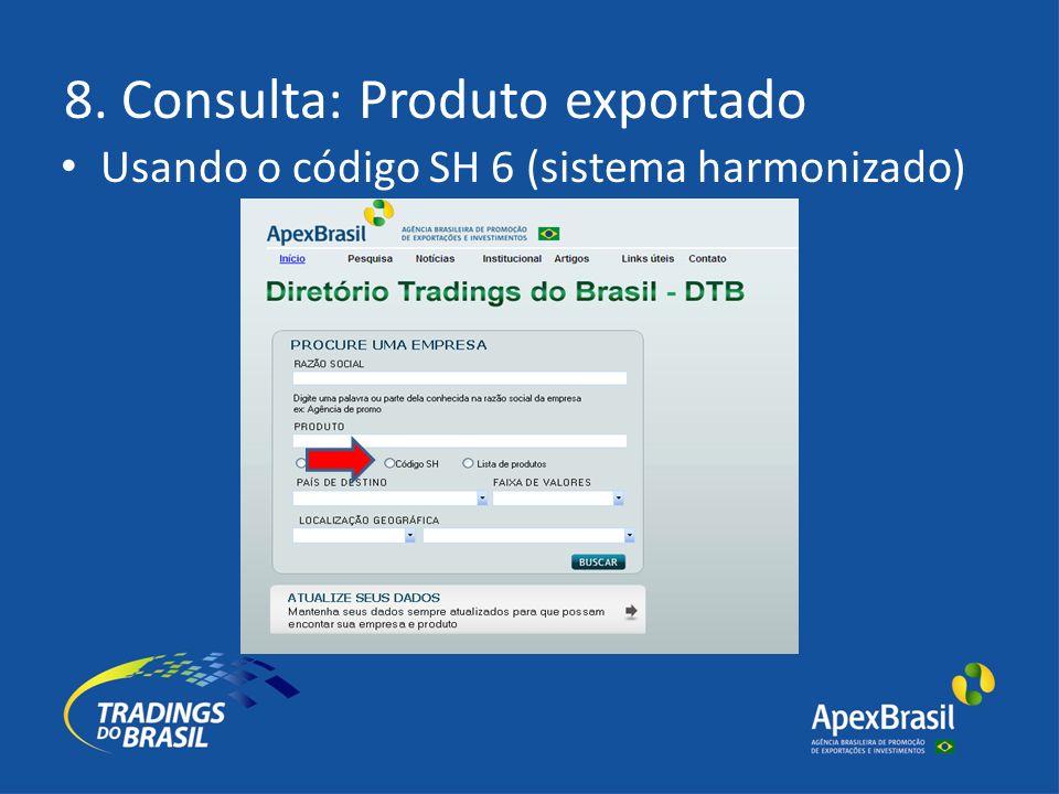 8. Consulta: Produto exportado Usando o código SH 6 (sistema harmonizado)