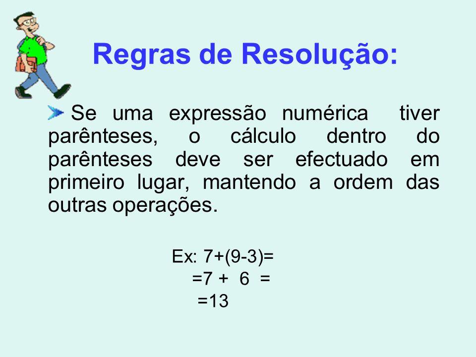 Regras de Resolução: Se uma expressão numérica tiver parênteses, o cálculo dentro do parênteses deve ser efectuado em primeiro lugar, mantendo a ordem das outras operações.