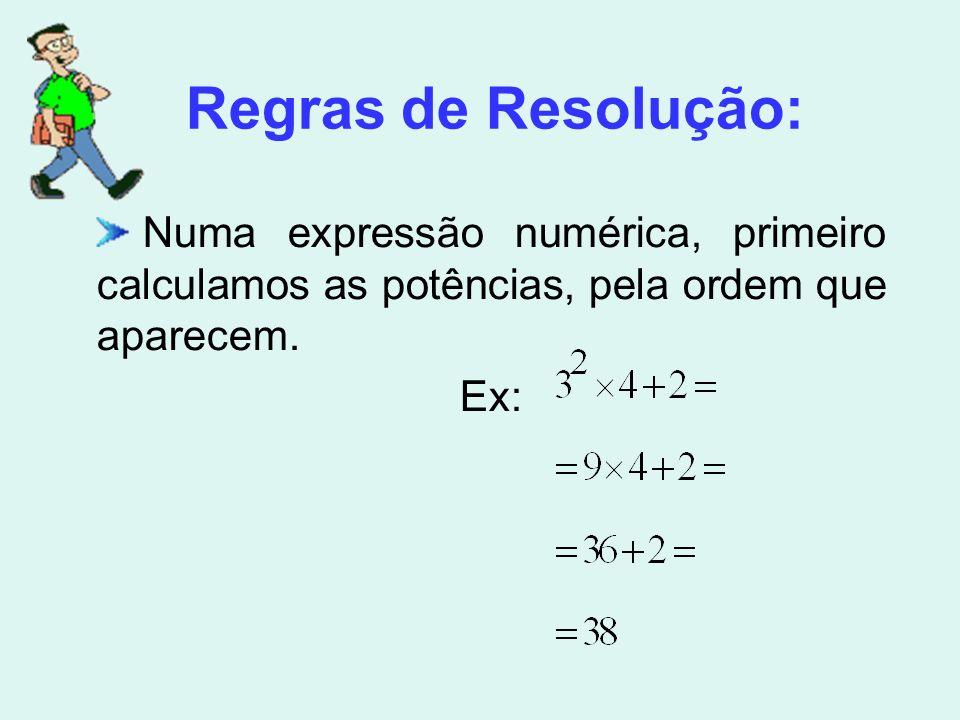 Numa expressão numérica, primeiro calculamos as potências, pela ordem que aparecem.