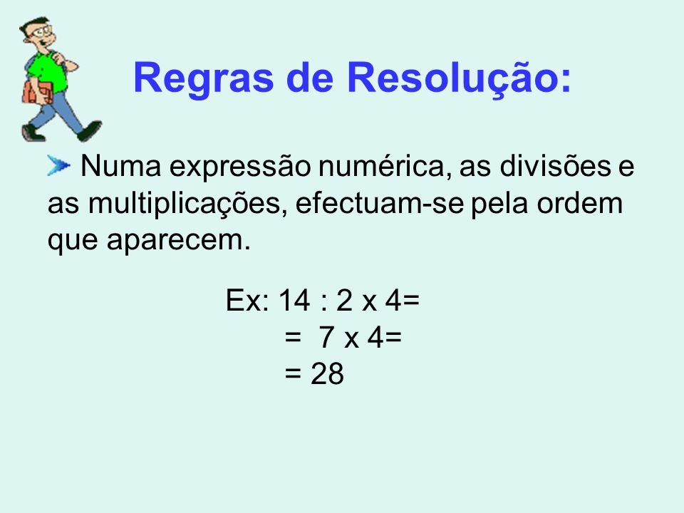 Numa expressão numérica, as divisões e as multiplicações, efectuam-se pela ordem que aparecem.