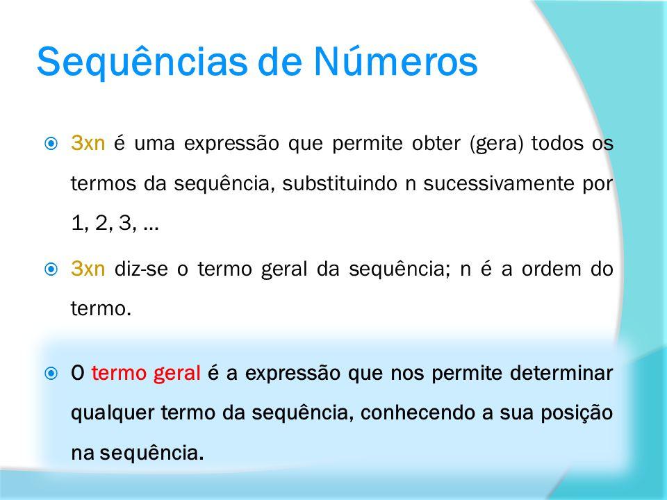 3xn é uma expressão que permite obter (gera) todos os termos da sequência, substituindo n sucessivamente por 1, 2, 3, … 3xn diz-se o termo geral da se