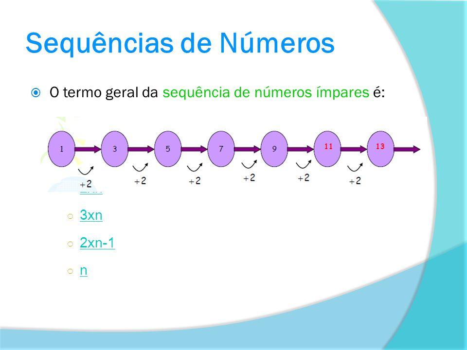 O termo geral da sequência de números ímpares é: 2xn 3xn 2xn-1 n Sequências de Números