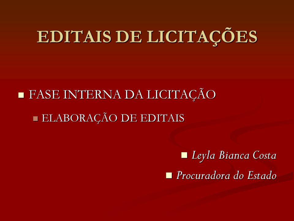 EDITAIS DE LICITAÇÕES FASE INTERNA DA LICITAÇÃO FASE INTERNA DA LICITAÇÃO ELABORAÇÃO DE EDITAIS ELABORAÇÃO DE EDITAIS Leyla Bianca Costa Leyla Bianca