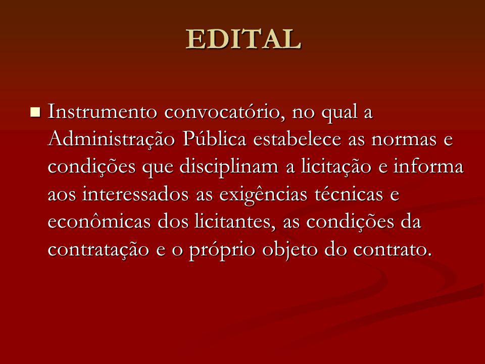 EDITAL Instrumento convocatório, no qual a Administração Pública estabelece as normas e condições que disciplinam a licitação e informa aos interessad
