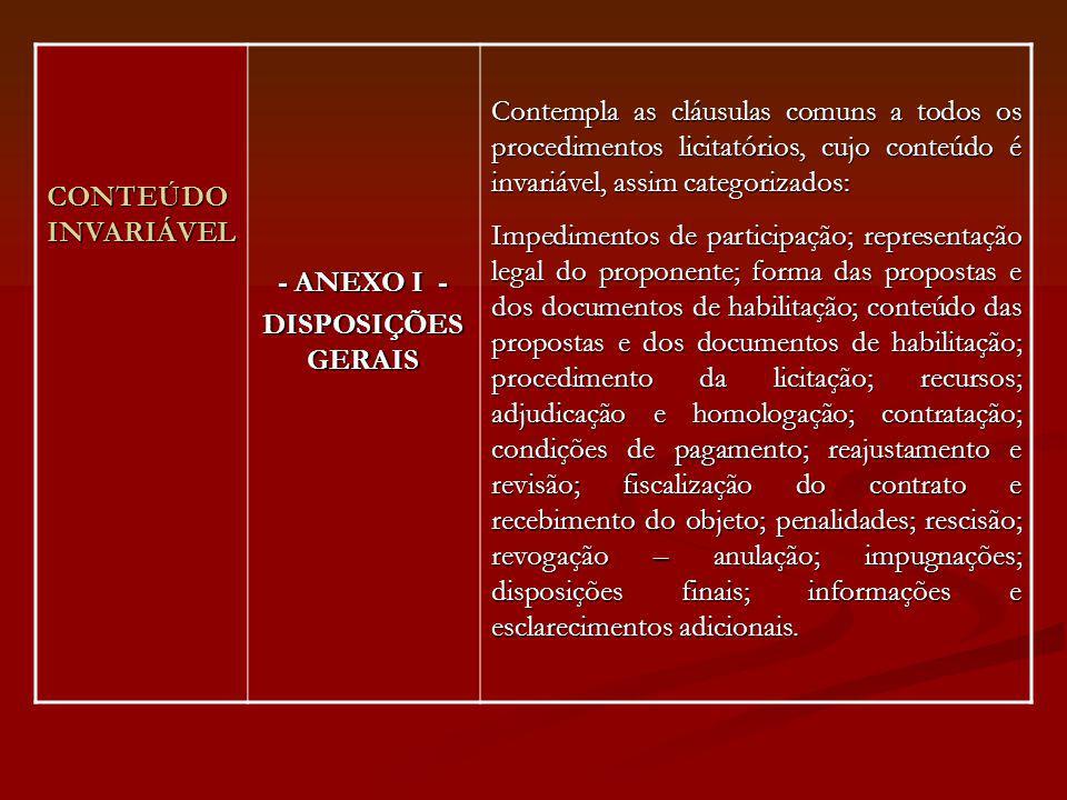 CONTEÚDO INVARIÁVEL - ANEXO I - DISPOSIÇÕES GERAIS Contempla as cláusulas comuns a todos os procedimentos licitatórios, cujo conteúdo é invariável, as