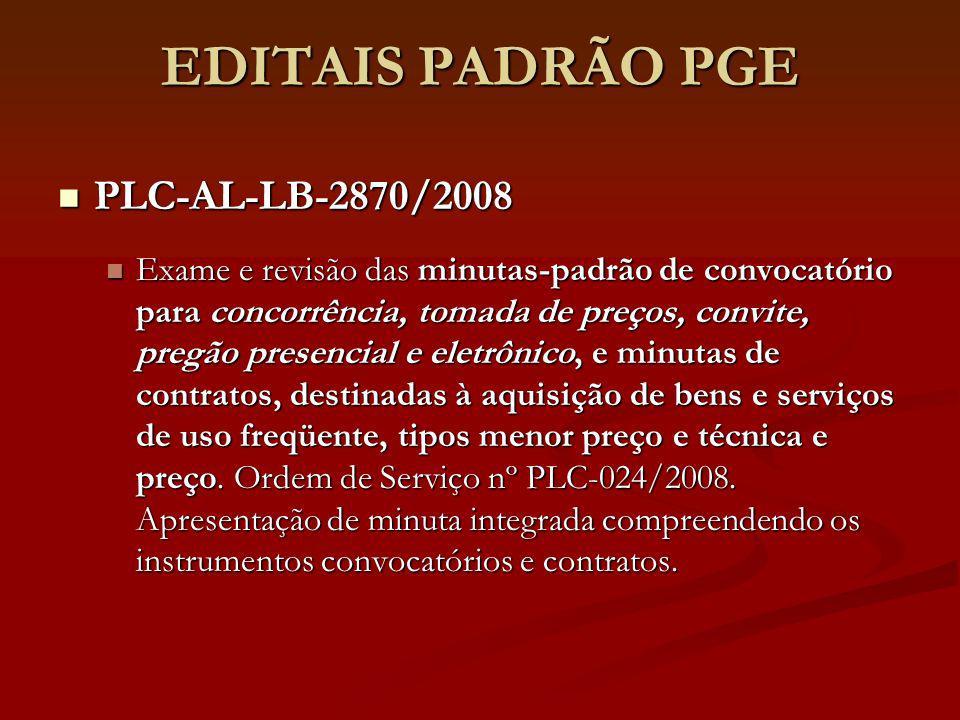 EDITAIS PADRÃO PGE PLC-AL-LB-2870/2008 PLC-AL-LB-2870/2008 Exame e revisão das minutas-padrão de convocatório para concorrência, tomada de preços, con