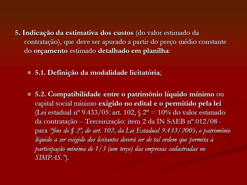 5. Indicação da estimativa dos custos (do valor estimado da contratação), que deve ser apurado a partir do preço médio constante do orçamento estimado