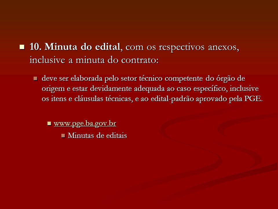 10. Minuta do edital, com os respectivos anexos, inclusive a minuta do contrato: 10. Minuta do edital, com os respectivos anexos, inclusive a minuta d